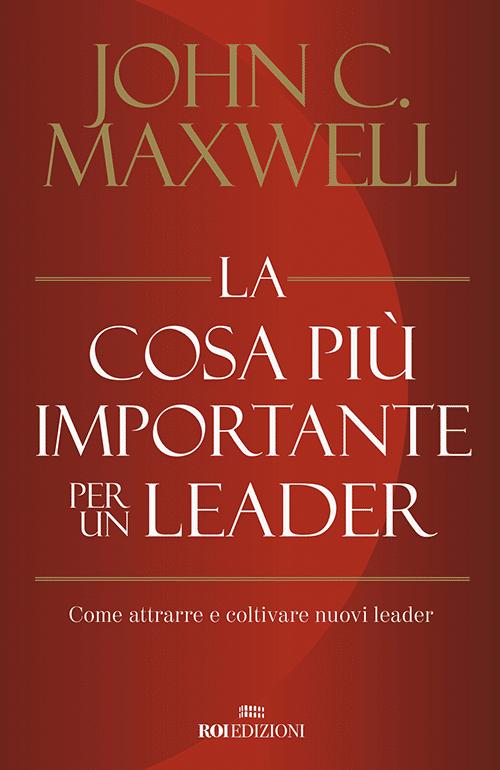 ROI EDIZIONI Maxwell John, La cosa più importante per un leader