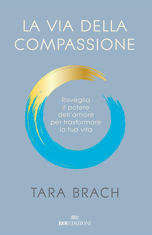 ROI EDIZIONI Tara Brach, La via della compassione