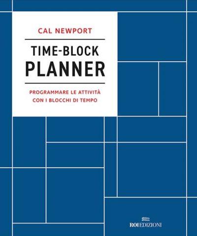 ROI EDIZIONI, Cal Newport, Time-Block Planner